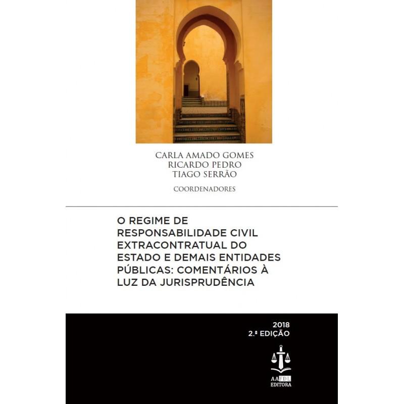 O Regime de Responsabilidade Civil Extracontratual do Estado e Demais Entidades Públicas 2.ª Edição