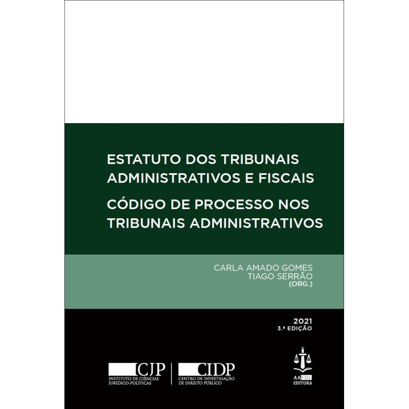 Estatuto dos Tribunais Administrativos e Fiscais - Código do Processo nos Tribunais Administrativos 3.ª Edição