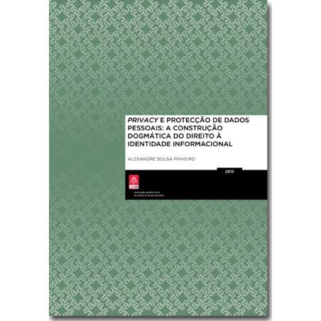 Privacy e Protecção de Dados Pessoais: A Construção da Dogmática do Direito à Identidade Informacional