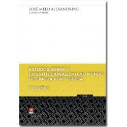 Estudos Sobre o Constitucionalismo no Mundo de Língua Portuguesa - volume I