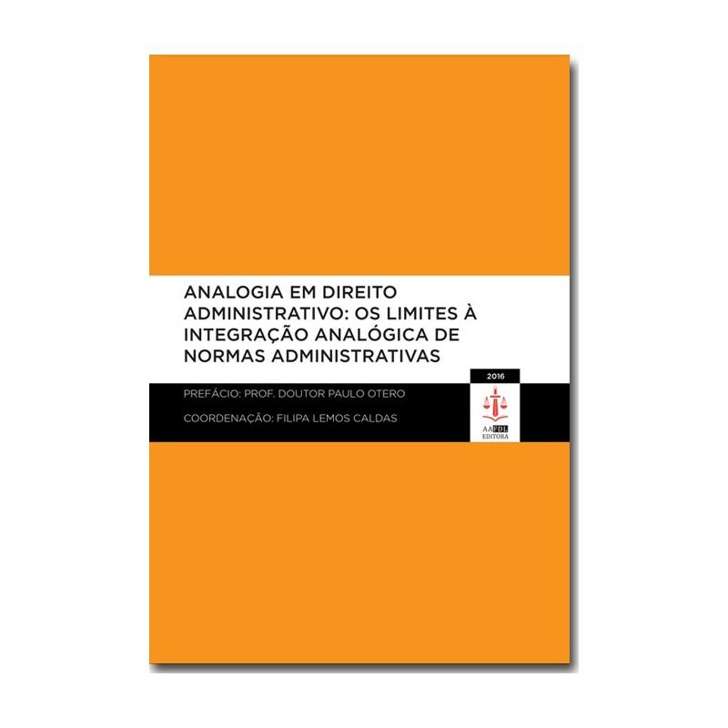 A Analogia em Direito Administrativo: Os Limites à Integração de Normas Administrativas