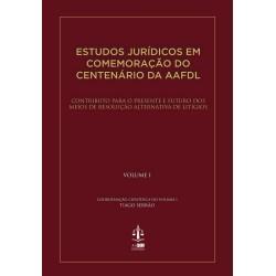 Estudos Jurídicos em Comemoração do Centenário da AAFDL Volume I