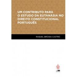 Um Contributo para o Estudo da Eutanásia no Direito Constitucional Português