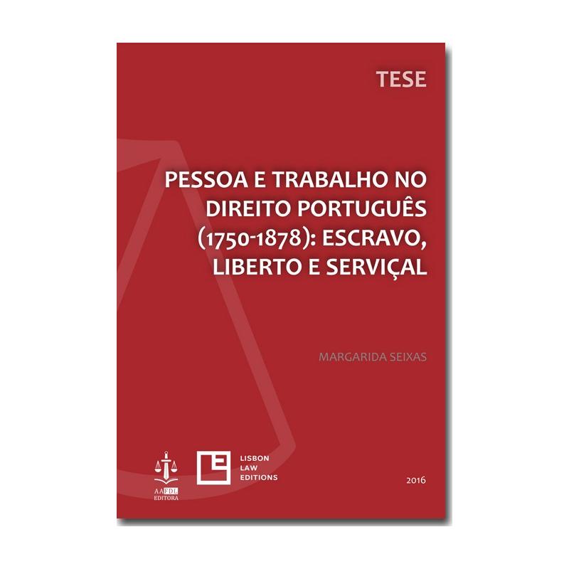 Pessoa e Trabalho no Direito Português (1750-1878): Escravo, Liberto e Serviçal